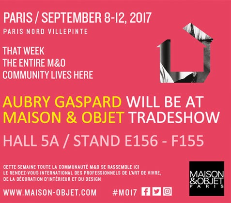 Retrouvez Aubry Gaspard au salon Maison & Objet